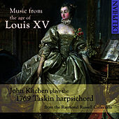 Music from the Age of Louis XV - John Kitchen plays the 1769 Taskin harpsichord by John Kitchen