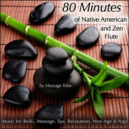 80-Minutes of Native American & Zen Flute  (Music for Reiki, Massage, Spa, Relaxation, New Age & Yoga) by Massage Tribe