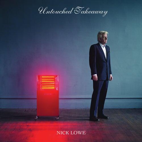 Untouched Takeaway by Nick Lowe