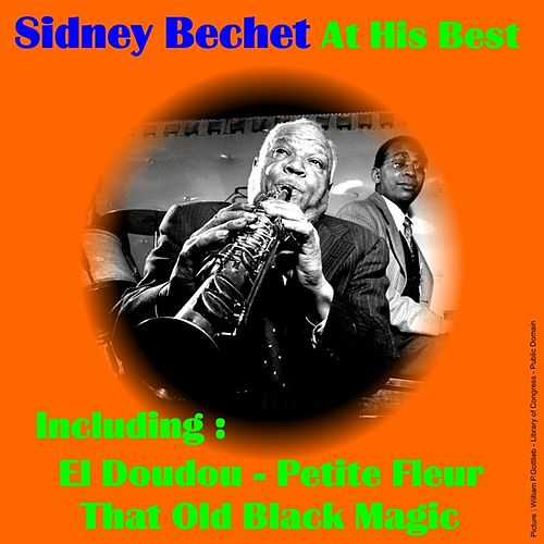 Sidney Bechet At His Best by Sidney Bechet