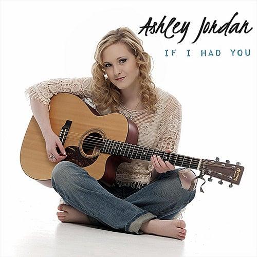 If I Had You by Ashley Jordan