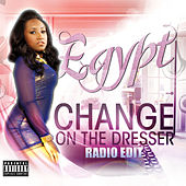 Change On the Dresser (Radio Edit) by Egypt