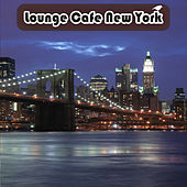 Lounge Cafe New York by Various Artists