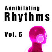 Annihilating Rhythms Vol. 6 by Various Artists
