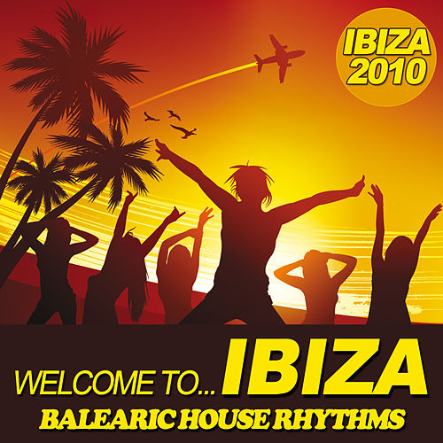 Welcome To... IBIZA 2010 - Balearic House Rhythms by Various Artists