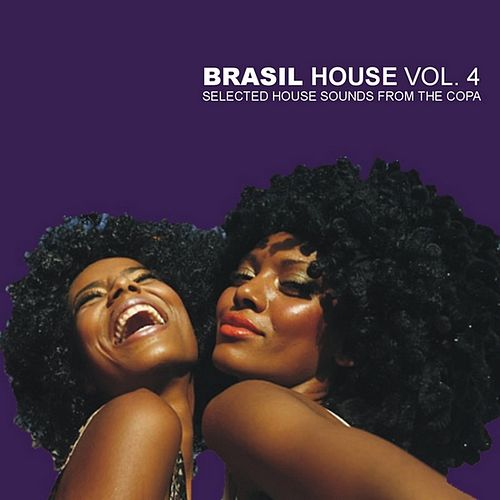 Brasil House Vol.4 - Selected House Sounds From The Copa by Various Artists