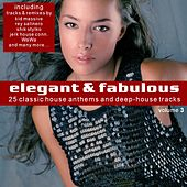 Elegant & Fabulous Vol. 3 - 25 Classic House Anthems And Deep-House Tracks by Various Artists