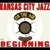 Kansas City Jazz: The Beginning by Various Artists