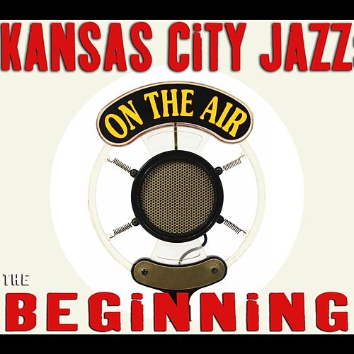 Kansas City Jazz: The Beginning by Various Artists