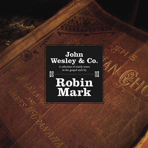 John Wesley & Company by Robin Mark