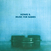 Music For Babies by Howie B