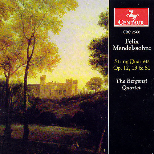 String Quartets Op. 12, 13 and 81 by Felix Mendelssohn