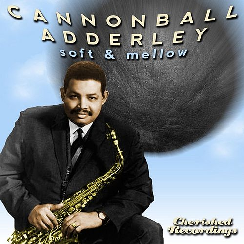Soft and Mellow by Cannonball Adderley