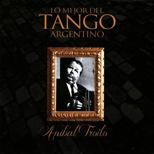 Lo Mejor del Tango Argentino: Anibal Troilo by Anibal Troilo