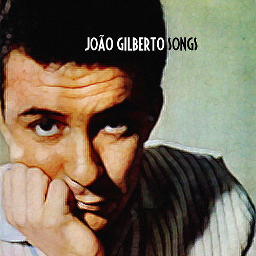 Joao Gilberto Songs by João Gilberto