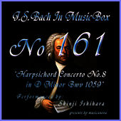 Bach In Musical Box 161 / Concert No8 D Minor For Harpsichord And Strings Bwv1059 by Shinji Ishihara