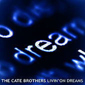 Livin' on Dreams by The Cate Brothers