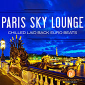 Paris Sky Lounge - Chilled Laid Back Euro Beats by Café Chill Lounge Club