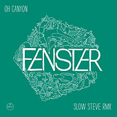 Oh Canyon - Slow Steve Remix by Fenster