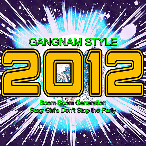 2012 Gangnam Style (Boom Boom Generation Sexy Girl's Don't Stop the Party) by Various Artists