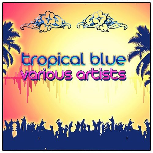 Tropical Blue (Remastered) by Various Artists