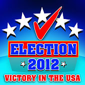 Election 2012 - Victory in the USA by Various Artists