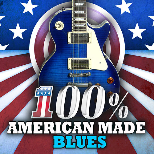 100% American Made Blues by Various Artists