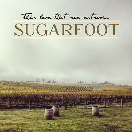This Love That We Outwore by Sugarfoot