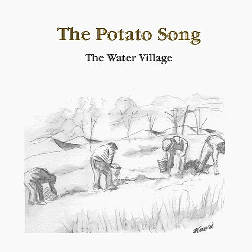The Potato Song by The Water Village
