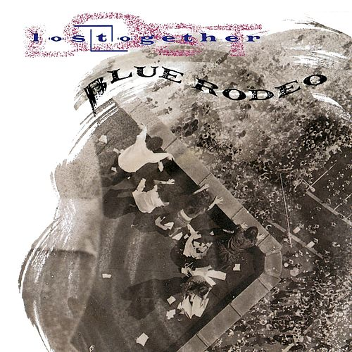 Lost Together by Blue Rodeo