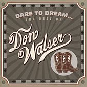 Dare To Dream: The Best Of Don Walser by Don Walser