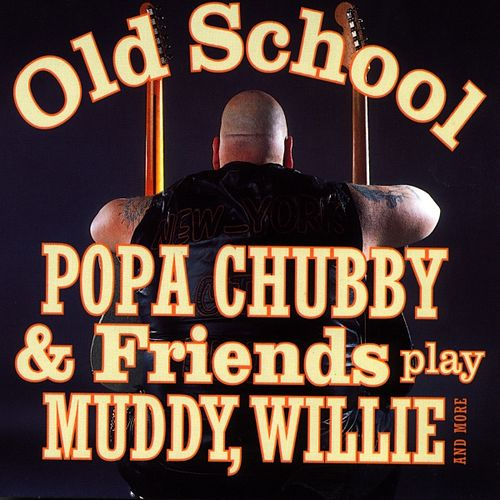 'Old School' Popa Chubby & Friends Play Muddy, Willie And More by Various Artists