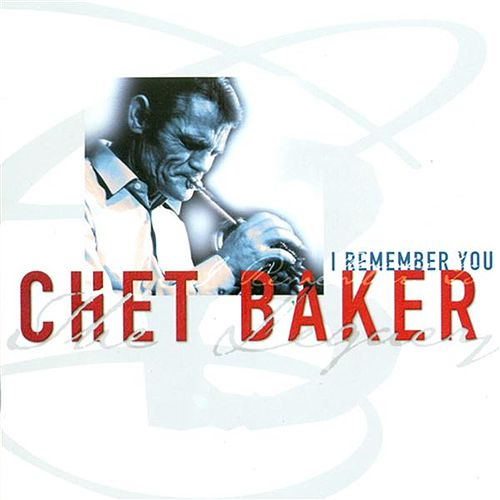 Baker, Chet: I Remember You by Chet Baker