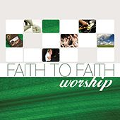 Faith to Faith Worship by Various Artists