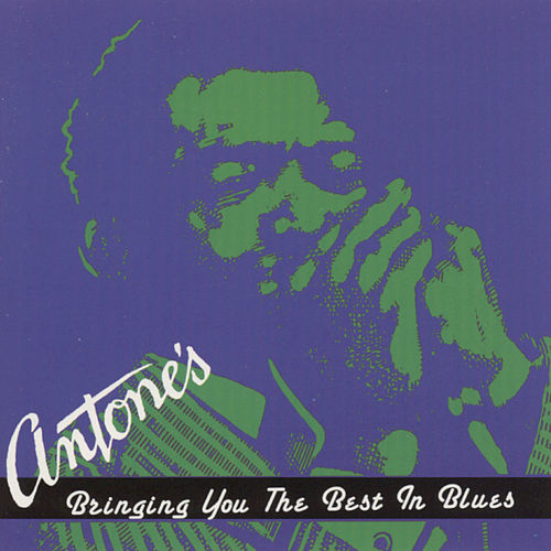 Antone's--Bringing You The Best In Blues by Various Artists