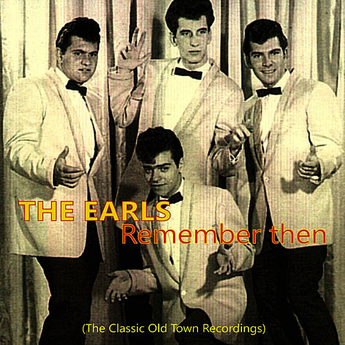 Remember Then, The Classic Old Town Recordings by The Earls