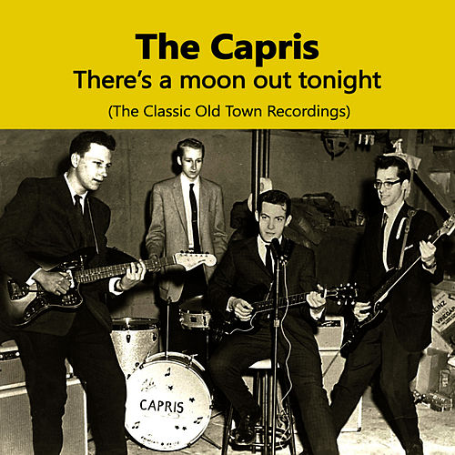 There's A Moon Out Tonight, The Classic Old Town Recordings by The Capris