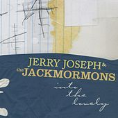 Into the Lovely by Jerry Joseph And The Jackmormons