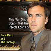 This Man Sings Songs That the People Long For by Papa Razzi and the Photogs