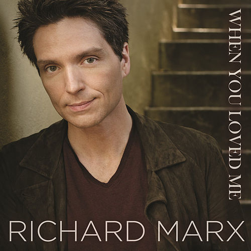 When You Loved Me by Richard Marx