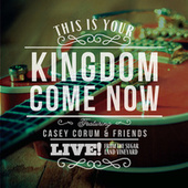 This Is Your Kingdom Come Now by Casey Corum/Sheri Keller