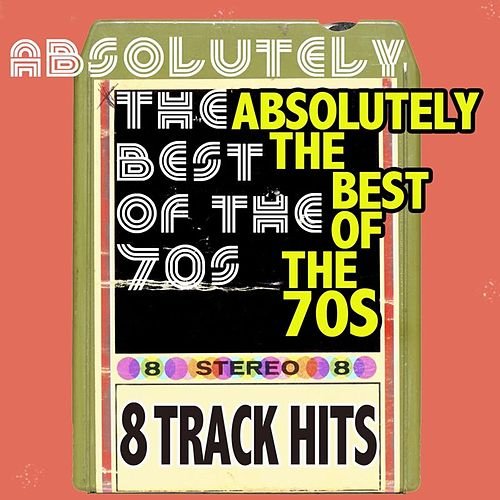 Absolutely The Best Of The 70s: 8 Track Hits by Various Artists