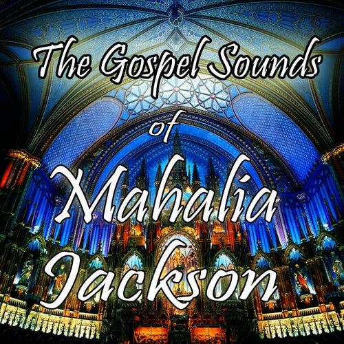 The Gospel Sounds of Mahalia Jackson by Mahalia Jackson