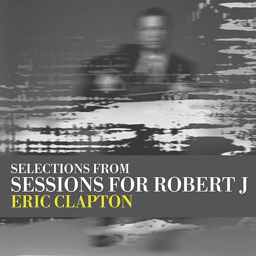 Sessions For Robert J Ep by Eric Clapton