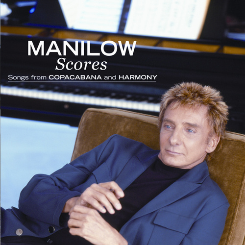 Scores: Songs From The Copacabana And Harmony by Barry Manilow