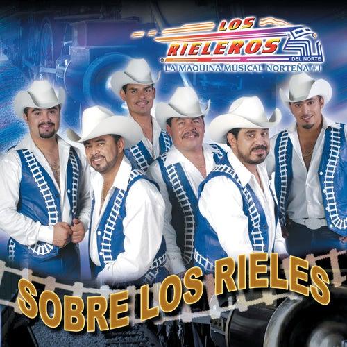 Sobre Los Rieles by Los Rieleros Del Norte