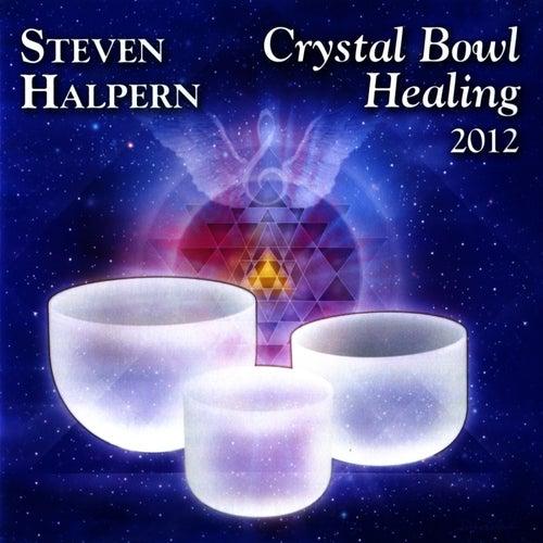 Crystal Bowl Healing 2012 (Remastered Version) by Steven Halpern