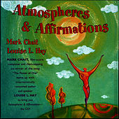 Atmospheres & Affirmations by Louise L. Hay Mark Chait