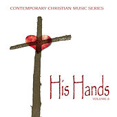 Contemporary Christian Music Series: His Hands, Vol. 6 by Various Artists