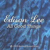 All Good Things by Edison Lee